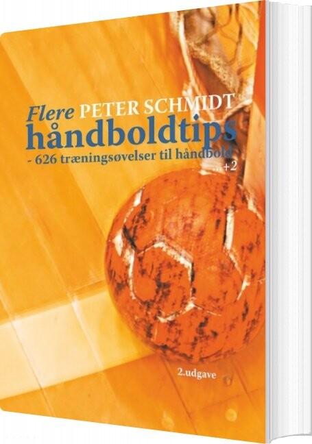 Flere Håndboldtips - Peter Schmidt - Bog