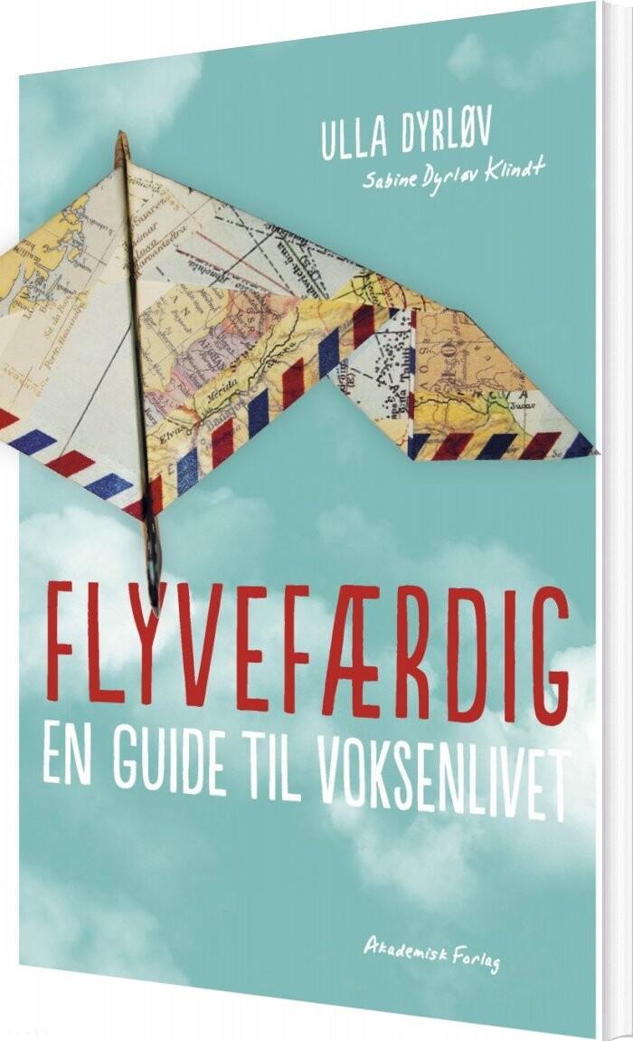 Image of   Flyvefærdig. Guide Til Voksenlivet - Ulla Dyrløv - Bog