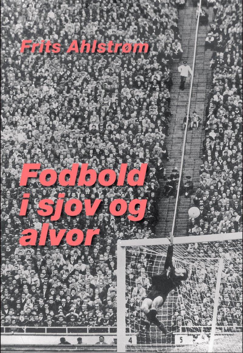 Billede af Fodbold I Sjov Og Alvor - Frits Ahlstrøm - Bog