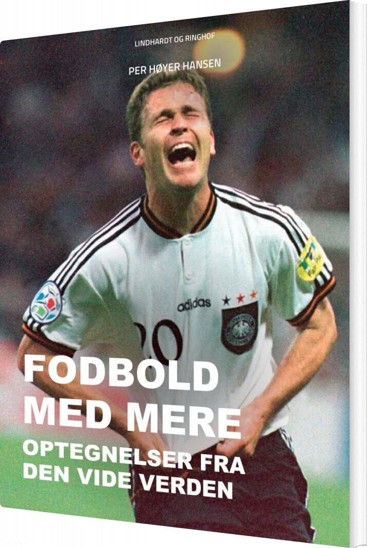 Image of   Fodbold Med Mere: Optegnelser Fra Den Vide Verden - Per Høyer Hansen - Bog