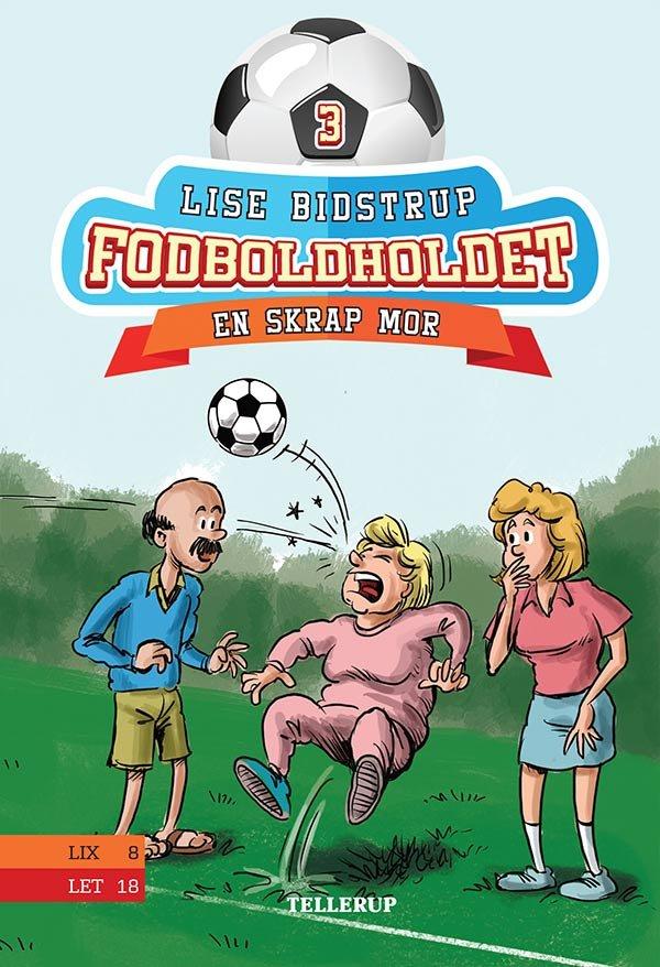 Image of   Fodboldholdet #3: En Skrap Mor - Lise Bidstrup - Bog