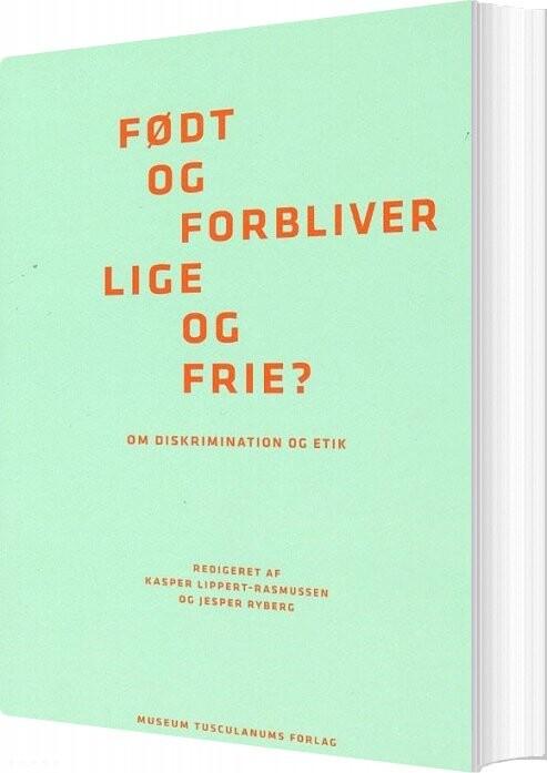 Født Og Forbliver Lige Og Frie? - Kasper Lippert-rasmussen - Bog