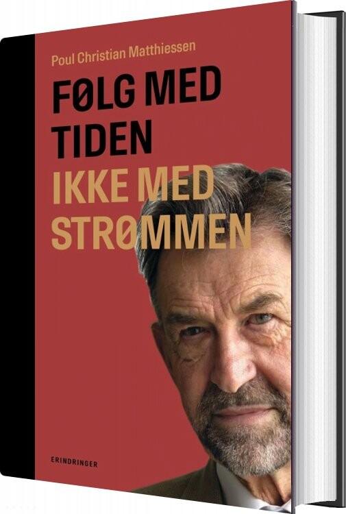 Image of   Følg Med Tiden, Ikke Med Strømmen - Poul Christian Matthiessen - Bog