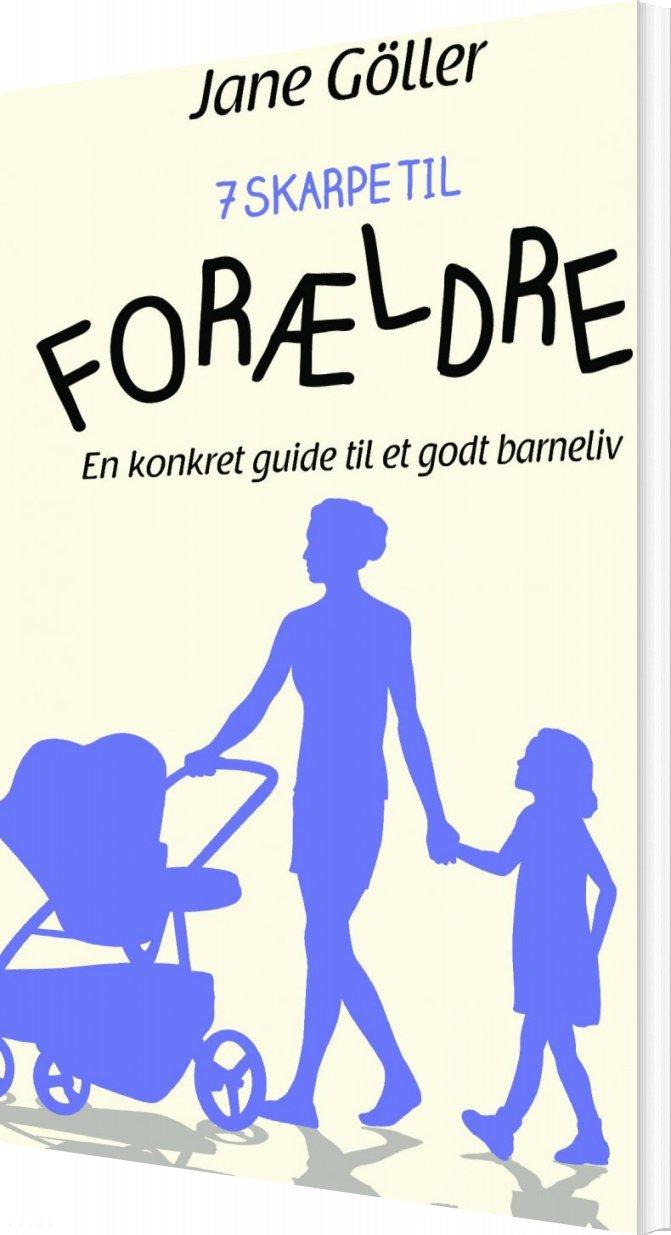 Image of   7 Skarpe Til Forældre - Jane Göller - Bog