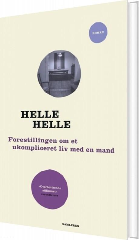 Image of   Forestillingen Om Et Ukompliceret Liv Med En Mand - Helle Helle - Bog