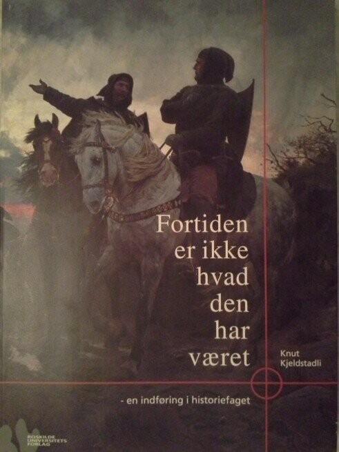 Fortiden Er Ikke Hvad Den Har Været - Knut Kjeldstadli - Bog