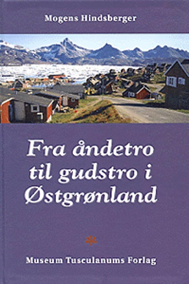 Image of   Fra åndetro Til Gudstro I østgrønland - M. Hindsberger - Bog