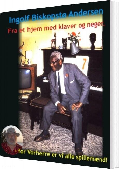 Image of   Fra Et Hjem Med Klaver Og Neger - Ingolf Biskopstø Andersen - Bog