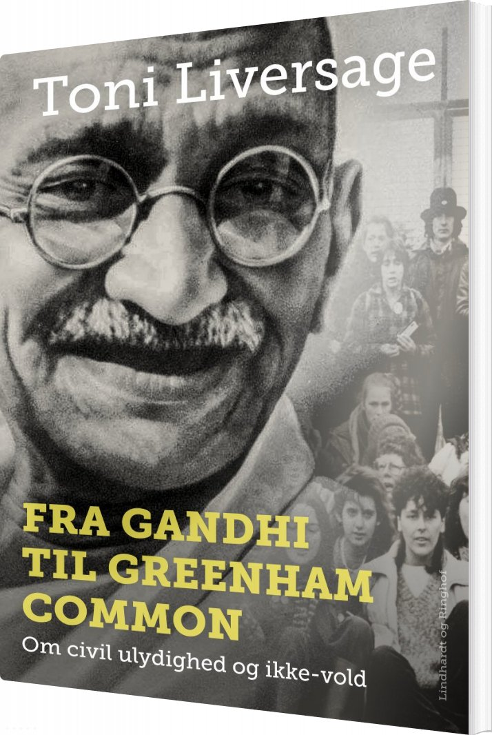Image of   Fra Gandhi Til Greenham Common: Om Civil Ulydighed Og Ikke-vold - Toni Liversage - Bog