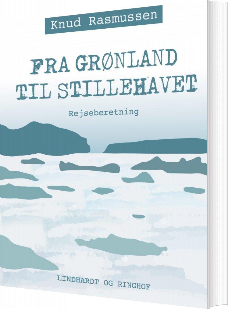 Image of   Fra Grønland Til Stillehavet - Knud Rasmussen - Bog