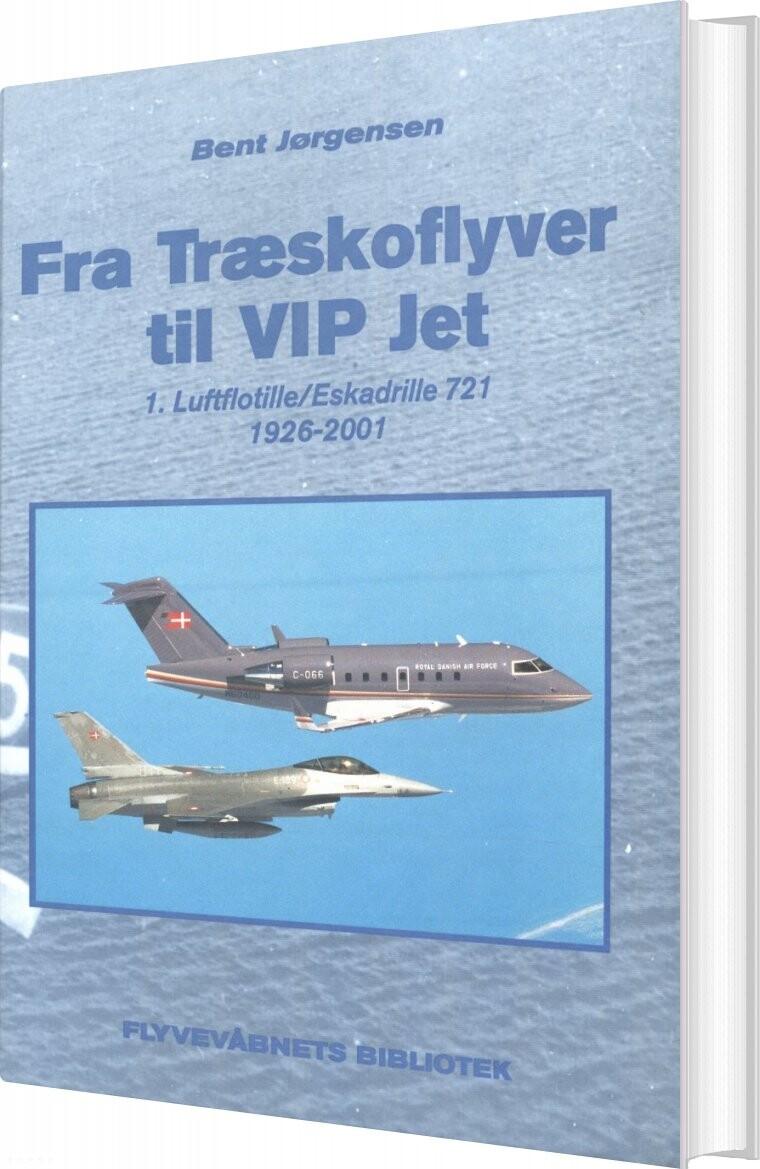 Image of   Fra Træskoflyver Til Vip Jet - Bent Jørgensen - Bog