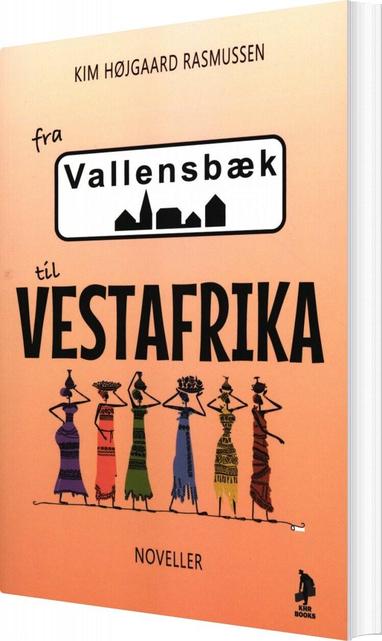 Fra Vallensbæk Til Vestafrika - Kim Højgaard Rasmussen - Bog