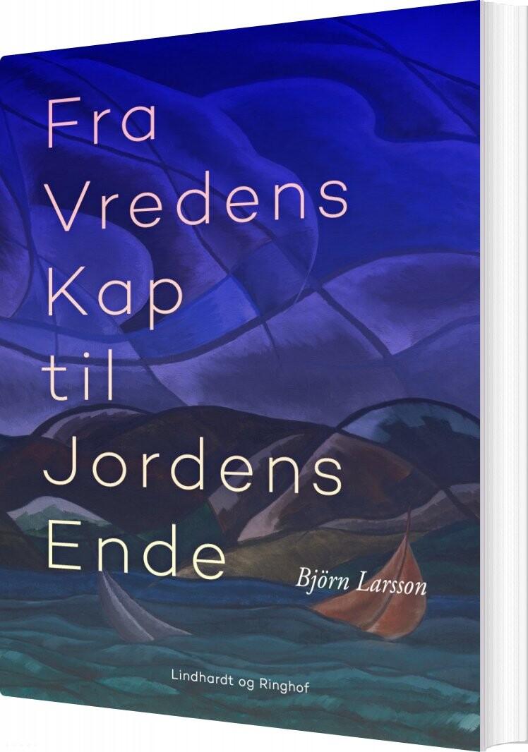 Billede af Fra Vredens Kap Til Jordens Ende - Björn Larsson - Bog