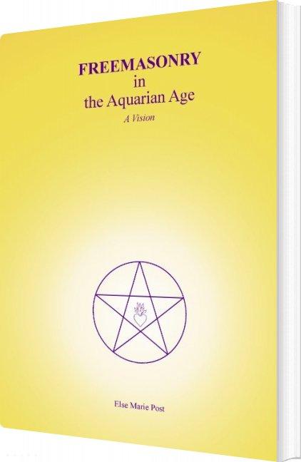 Freemasonry In The Aquarian Age - Else Marie Post - Bog