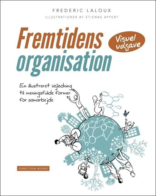 Fremtidens Organisation - En Illustreret Vejledning Til Meningsfulde Former For Samarbejde (visuel Udgave) - Frederic Laloux - Bog