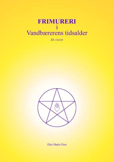 Image of   Frimureri I Vandbærerens Tidsalder - Else Marie Post - Bog