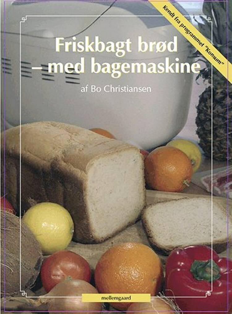 Friskbagt Brød - Med Bagemaskine - Bo Christiansen - Bog
