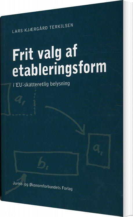 Image of   Frit Valg Af Etableringsform I Eu-skatteretlig Belysning - Lars Kjærgaard Terkilsen - Bog