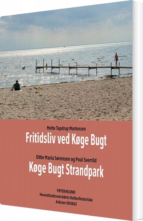 Fritidsliv Ved Køge Bugt & Køge Bugt Strandpark - Mette Tapdrup Mortensen - Bog