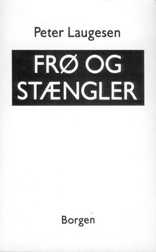 Image of   Frø Og Stængler - Peter Laugesen - Bog