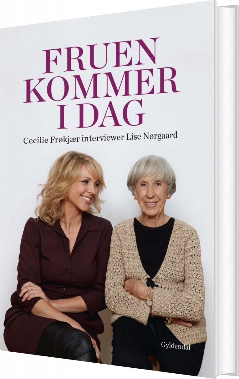 Image of   Fruen Kommer I Dag. Cecilie Frøkjær Interviewer Lise Nørgaard - Lise Nørgaard - Bog