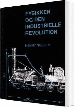 Image of   Fysikken Og Den Industrielle Revolution - Henry Nielsen - Bog