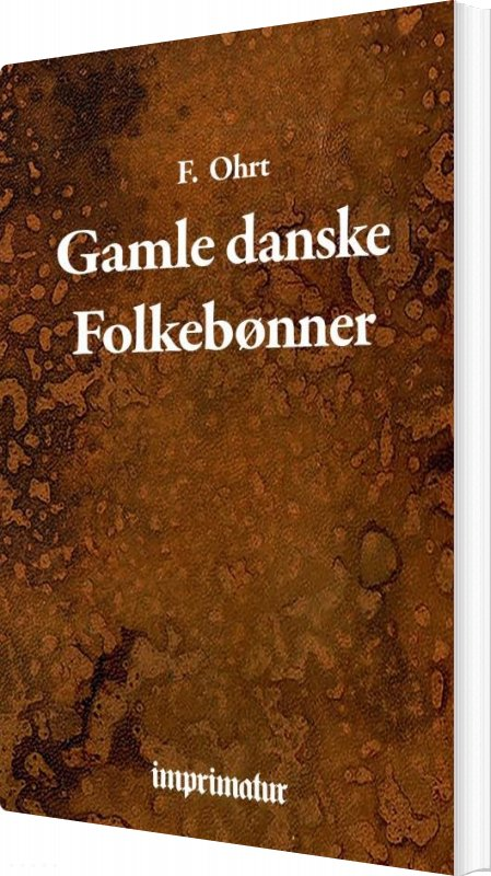 Gamle Danske Folkebønner - F. Ohrt - Bog