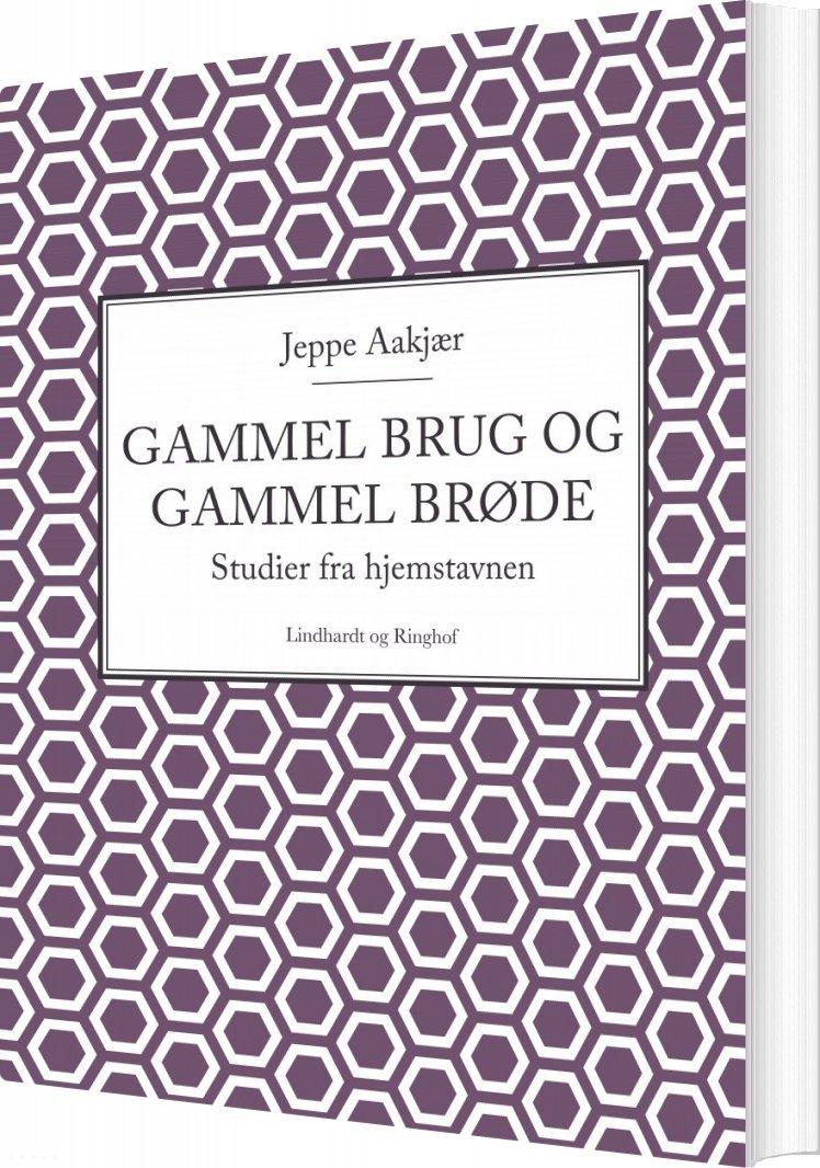 Image of   Gammel Brug Og Gammel Brøde - Jeppe Aakjær - Bog