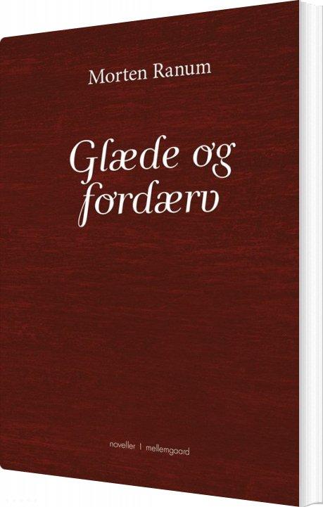 Image of   Glæde Og Fordærv - Morten Ranum - Bog