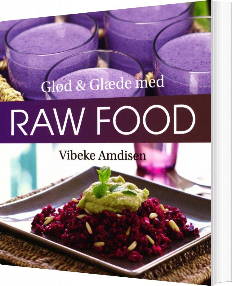 Billede af Glød Og Glæde Med Raw Food - Vibeke Amdisen - Bog
