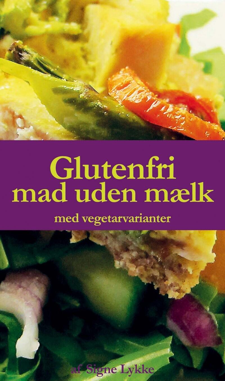 Glutenfri Mad Uden Mælk - Med Vegetarvarianter - Signe Lykke - Bog