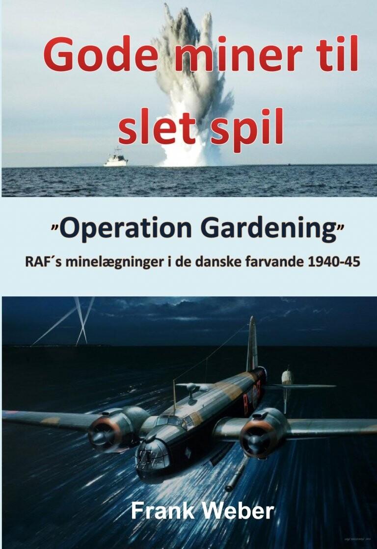 Billede af Gode Miner Til Slet Spil - Raf´s Minelægninger I De Danske Farvande 1940-45 - Frank Weber - Bog