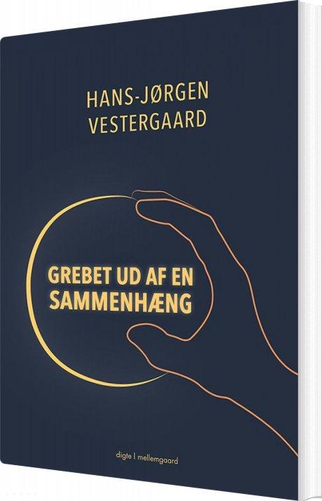 Grebet Ud Af En Sammenhæng - Hans-jørgen Vestergaard - Bog