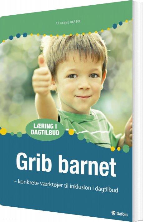 Image of   Grib Barnet Konkrete Værktøjer Til Inklusion I Dagtilbud (inkl. Hjemmeside) - Hanne Harboe - Bog