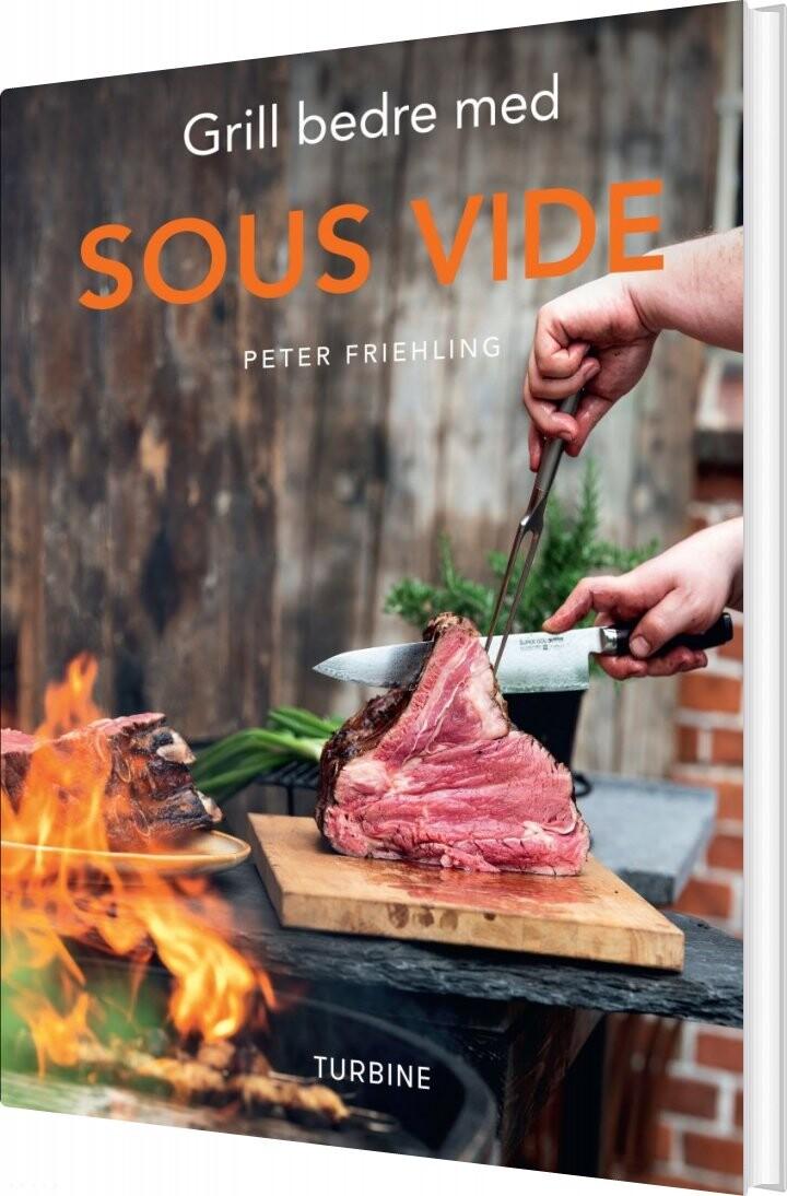 Grill Bedre Med Sous Vide - Peter Friehling - Bog