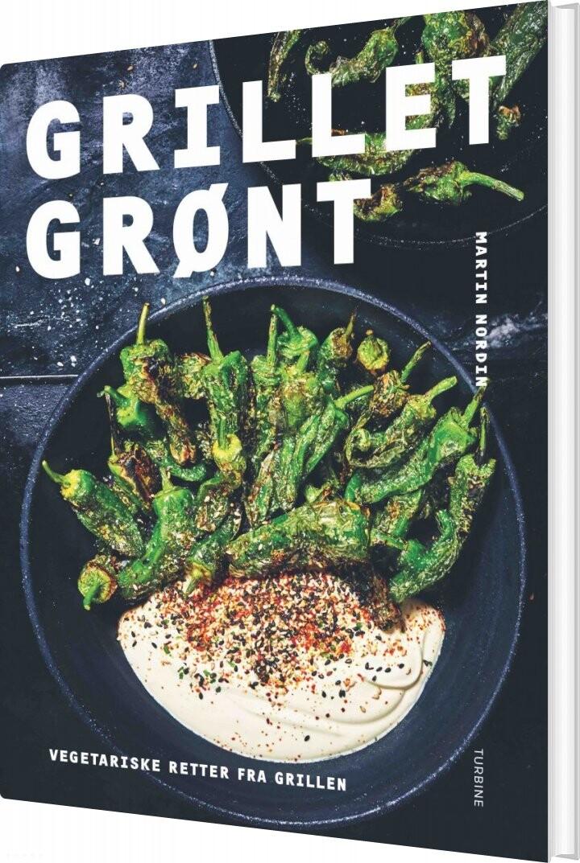 Grillet Grønt - Vegetariske Retter Fra Grillen - Martin Nordin - Bog