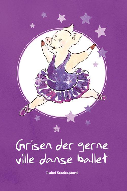 Image of   Grisen Der Gerne Ville Danse Ballet - Isabel Søndergaard - Bog