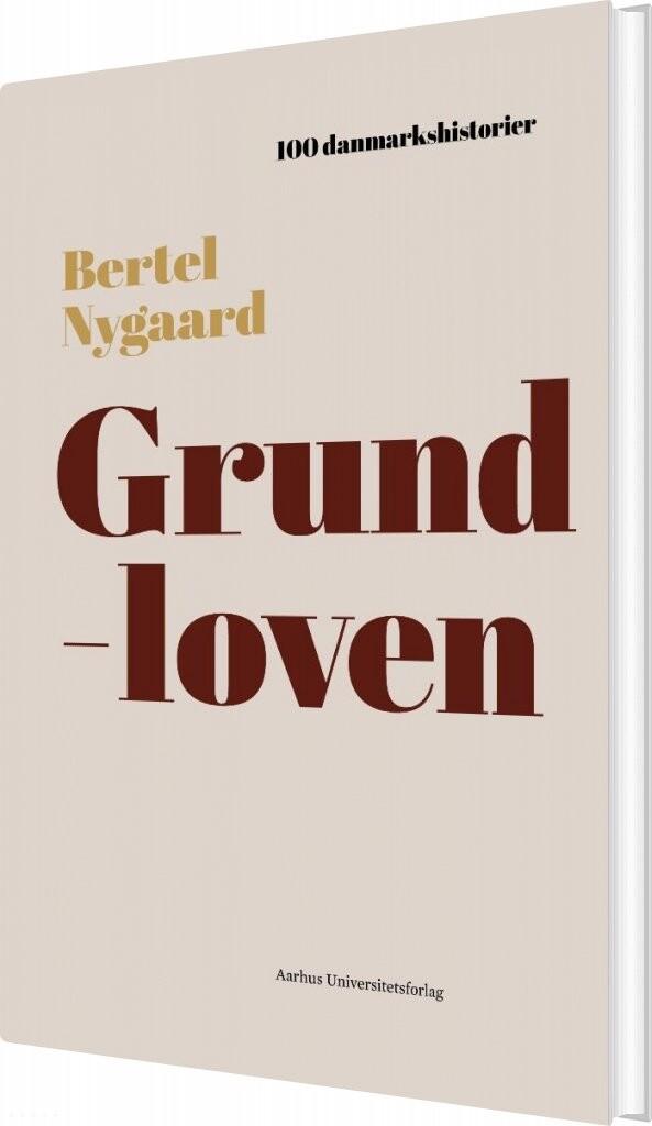 Image of   100 Danmarkshistorier - Grundloven - Bertel Nygaard - Bog