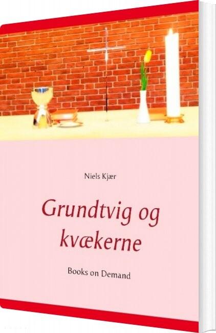 Image of   Grundtvig Og Kvækerne - Niels Kjær - Bog