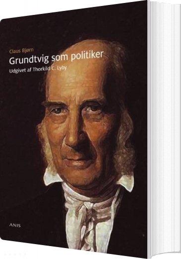 Image of   Grundtvig Som Politiker - Claus Bjørn - Bog
