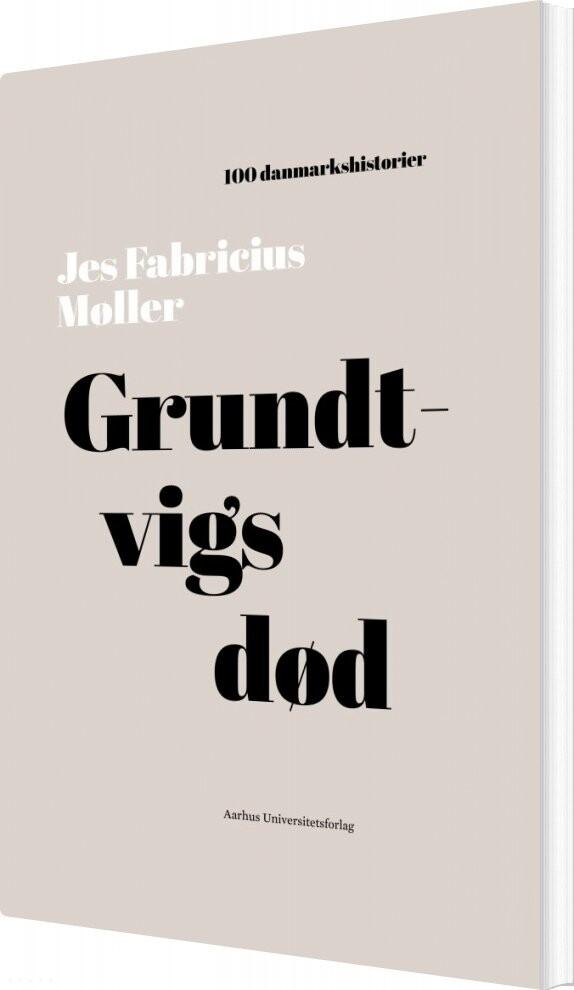 Image of   100 Danmarkshistorier - Grundtvigs Død - Jes Fabricius Møller - Bog