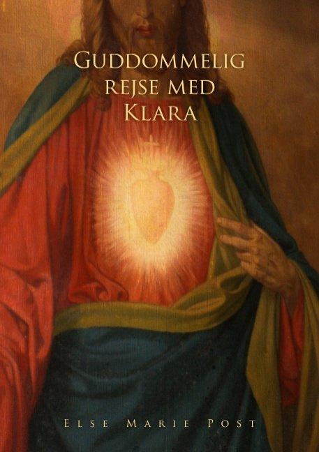 Guddommelig Rejse Med Klara - Else Marie Post - Bog