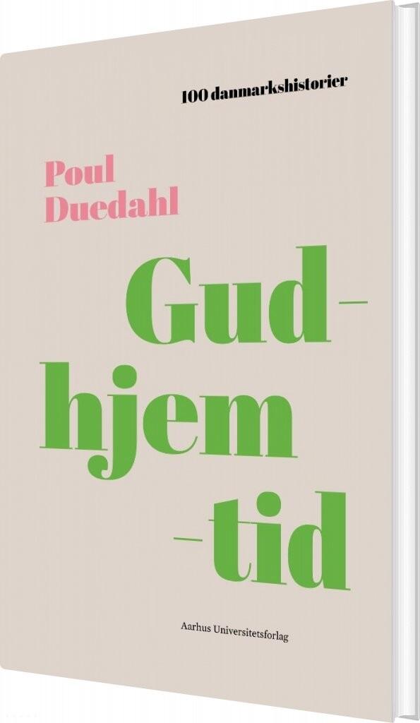 Image of   100 Danmarkshistorier - Gudhjemtid - Poul Duedahl - Bog