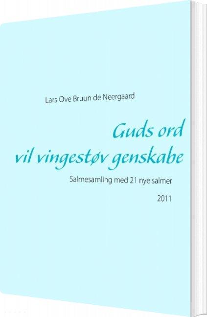 Image of   Guds Ord Vil Vingestøv Genskabe - Lars Ove Bruun De Neergaard - Bog