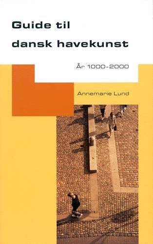 Image of   Guide Til Dansk Havekunst år - Annemarie Lund - Bog