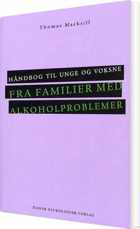 Image of   Håndbog Til Unge Og Voksne Fra Familier Med Alkoholproblemer - Thomas Mackrill - Bog