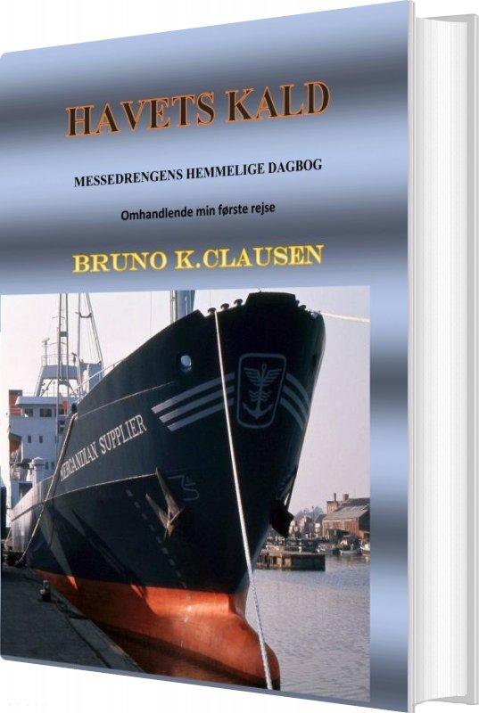 Image of   Havets Kald - Første Del Af Messedrengens Hemmelige Dagbog På Hans Første Rejse - Bruno K. Clausen - Bog