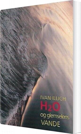 H2o Og Glemselens Vande - Ivan Illich - Bog