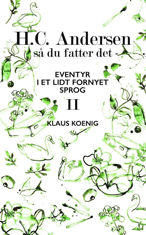 H.c. Andersen - Så Du Fatter Det Ii - Klaus Koenig - Bog