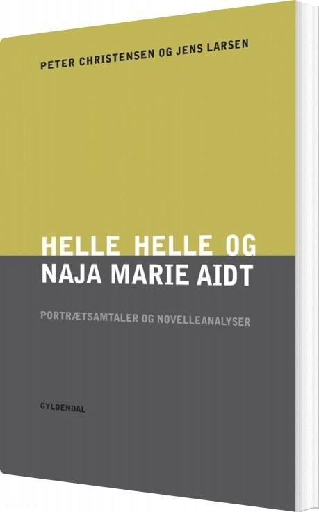 Image of   Helle Helle Og Naja Marie Aidt. Portrætsamtaler Og Novelleanalyser - Peter Christensen - Bog